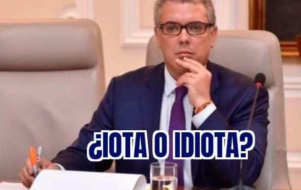 Entre Iota y el Idiota que nos puso Uribe